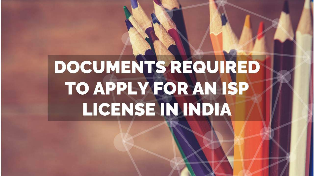 Documents required for ISP License Application in India – Stage 1 & 2